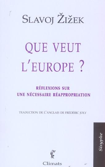 QUE VEUT L'EUROPE ? - REFLEXIONS SUR UNE NECESSAIRE REAPPROPRIATION