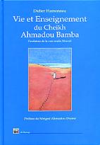 VIE ET ENSEIGNEMENT DU CHEIKH AHMADOU BAMBA