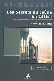 SECRETS DU JEUNE EN ISLAM (LES) / AVEC UN COMMENTAIRE SUR LES CINQ PILIERS DE L'ISLAM