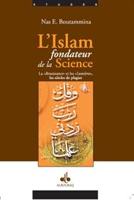ISLAM FONDATEUR DE LA SCIENCE - LA RENAISSANCE ET LES LUMIERES / LES SIECLES DE PLAGIAT, (L')