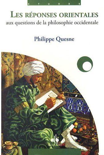 LES REPONSES ORIENTALES AUX QUESTIONS DE LA PHILOSOPHIE OCCIDENTALE