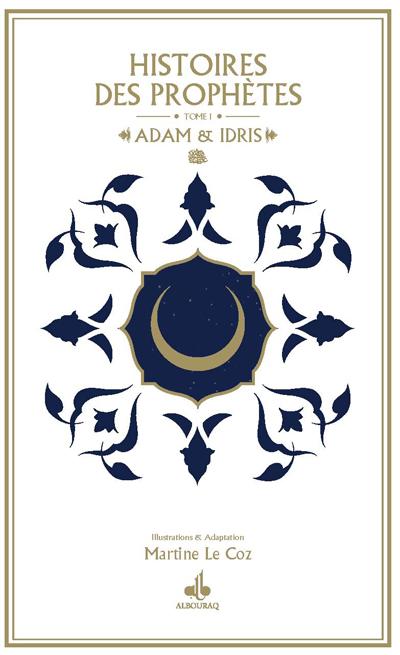 HISTOIRES DES PROPHETES - TOME 1 : ADAM ET IDRIS