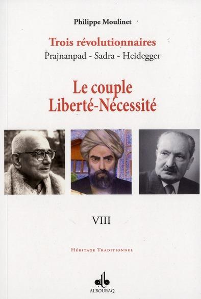 COUPLE LIBERTE NECESSITE (LE) : TROIS REVOLUTIONNAIRES PRAJNANPAD - SADRA - HEIDEGGER (VIII)