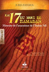 17 DU MOIS DE RAMADAN (LE) : HISTOIRE DE L'ASSASSINAT DE L'IMAM `ALI