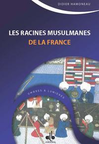 RACINES MUSULMANES DE LA FRANCE (LES)