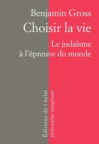 CHOISIR LA VIE - LE JUDAISME A L'EPREUVE DU MONDE
