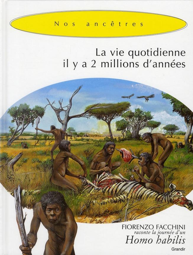 LA VIE QUOTIDIENNE IL Y A 2 MILLIONS D'ANNEES (HOMO HABILIS)