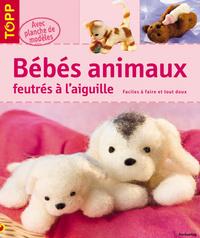 BEBES ANIMAUX FEUTRES A L'AIGUILLE