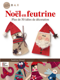 NOEL EN FEUTRINE, PLUS DE 50 IDEES DE DECORATIONS