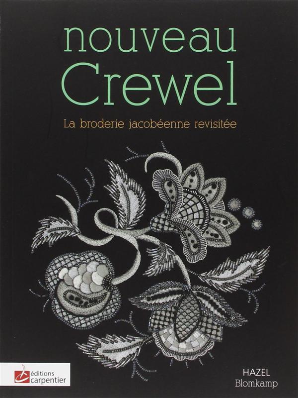 NOUVEAU CREWEL. LA BRODERIE JACOBEENNE  REVISITEE