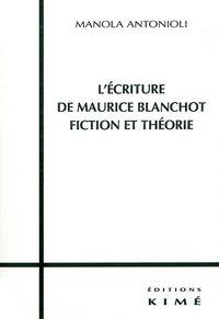 L' ECRITURE DE MAURICE BLANCHOT,FICTION ET THEORIE