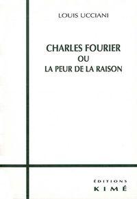 CHARLES FOURIER OU LA PEUR DE LA RAISON