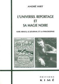 L' UNIVERSEL REPORTAGE ET SA MAGIE NOIRE - KARL KRAUS,LE JOURNAL ET LA PHILOSOPHIE