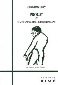 PROUST ET LE TRES SINGULIER INFANT D'ESPAGNE - SUIVI DE SUR PROUST,NOTES,MIETTES ET...