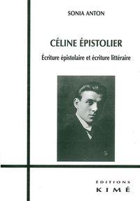 CELINE EPISTOLIER - ECRITURE EPISTOLAIRE ET LITTERAIRE