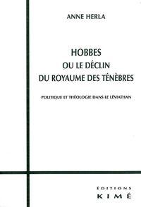 HOBBES OU LE DECLIN DU ROYAUME DES TENEBRES - POLITIQUE ET THEOLOGIE DANS LE LEVIATHAN