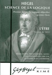 SCIENCE DE LA LOGIQUE-L'ETRE 1812 T. 1 - L'ETRE - VERSION DE 1812