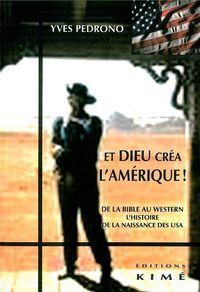 ET DIEU CREA L'AMERIQUE - DE LA BIBLE AU WESTERN.L'HISTOIRE DE LA