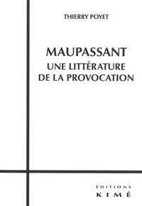 MAUPASSANT,UNE LITTERATURE DE LA PROVOCATION