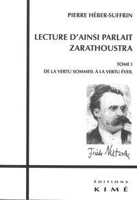 LECTURE D'AINSI PARLAIT ZARATHOUSTRA T. 1 - T1:DE LA VERTU SOMMEIL A LA VERTU EVEIL