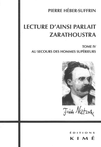 LECTURE D'AINSI PARLAIT ZARATHOUSTRA T. 4 - T4:AU SECOURS DES HOMMES SUPERIEURS