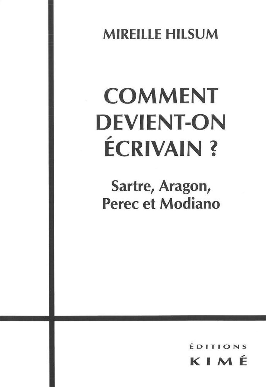 COMMENT DEVIENT-ON ECRIVAIN ? - SARTRE,ARAGON,PEREC ET MODIANO