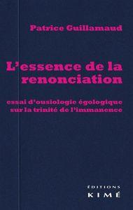 L' ESSENCE DE LA RENONCIATION - ESSAI D'OUSIOLOGIE EGOLOGIQUE SUR LA...