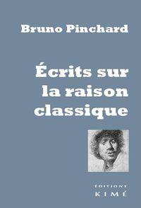 ECRITS SUR LA RAISON CLASSIQUE