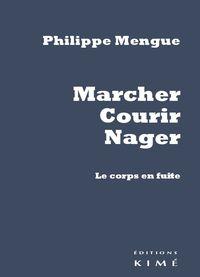 MARCHER,COURIR,NAGER - LE CORPS EN FUITE