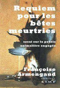REQUIEM POUR LES BETES MEURTRIESS - ESSAI SUR LA POESIE ANIMALIERE ENGAGEE