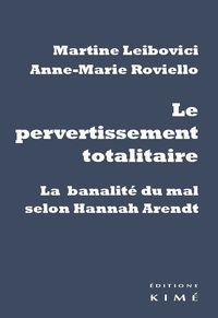 LE PERVERTISSEMENT TOTALITAIRE - LA BANALITE DU MAL SELON HANNAH ARENDT