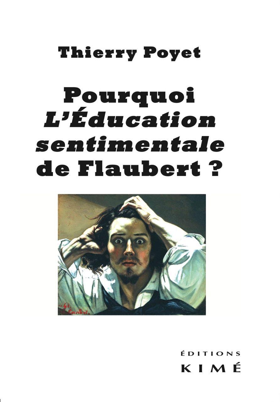 POURQUOI L'EDUCATION SENTIMENTALE DE FLAUBERT ?