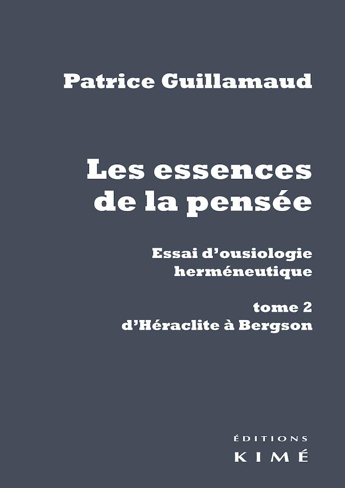 LES ESSENCES DE LA PENSEE. ESSAI D'OUSIOLOGIE HERMENEUTIQUE - TOME 2 : D'HERACLITE A BERGSON