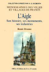 L'AIGLE SON HISTOIRE SES MONUMENTS SES INDUSTRIES