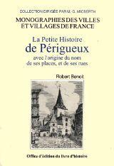 PERIGUEUX (LA PETITE HISTOIRE DE PERIGUEUX AVEC L'ORIGINE DU NOM DE SES PLACES)