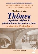 THONES (HISTOIRE DE THONES DEPUIS LES ORIGINES LES PLUS LOINTAINES JUSQU'A NOS JOURS).