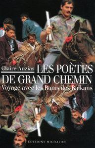 LES POETES DE GRAND CHEMIN: VOYAGE AVEC LES ROMS DES BALKANS