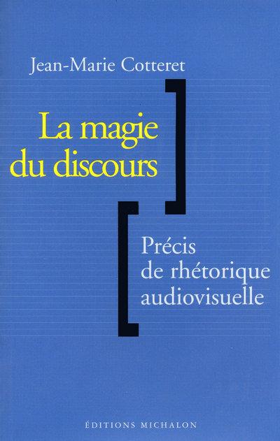 LA MAGIE DU DISCOURS: PRECIS DE RHETORIQUE AUDIOVISUELLE