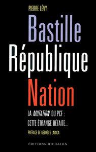 BASTILLE REPUBLIQUE NATION - LA MUTATION DU PCF : CETTE ETRANGE DEFAITE