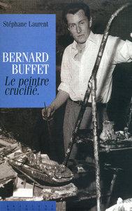 BERNARD BUFFET : LE PEINTRE CRUCIFIE