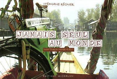 JAMAIS SEUL AU MONDE - TOUR DU MONDE A VELO