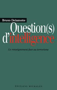 QUESTIONS D'INTELLIGENCE: LE RENSEIGNEMENT FACE AUTERRORISME