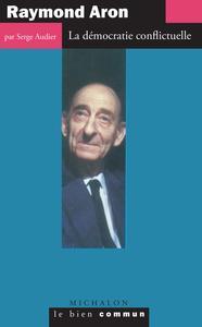 RAYMOND ARON - LA DEMOCRATIE CONFLICTUELLE