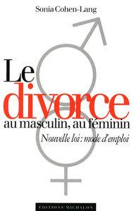 LE DIVORCE AU MASCULIN -AU FEMININ : NOUVELLE LOI : MODE D'EMPLOI