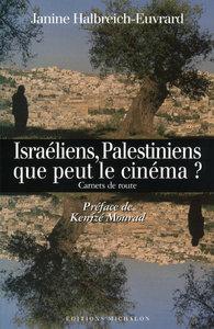 ISRAELIENS, PALESTINIENS, QUE PEUT LE CINEMA? CARNETS DE ROUTE