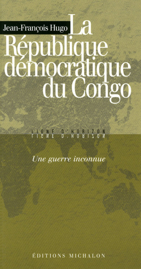 LA REPUBLIQUE DEMOCRATIQUE DU CONGO: UNE GUERRE INCONNUE