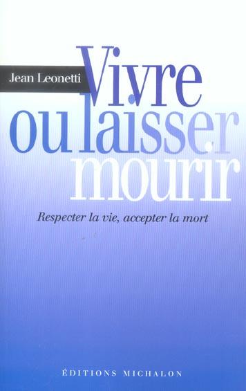 VIVRE OU LAISSER MOURIR: RESPECTER LA VIE, ACCEPTER LA MORT