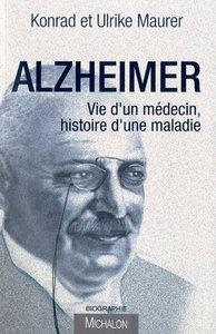 ALZHEIMER. VIE D'UN MEDECIN, HISTOIRE D'UNE MALADIE