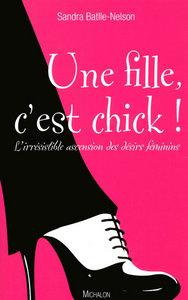 UNE FILLE, C'EST CHICK ! L'IRRESISTIBLE ASCENSION DES DESIRS FEMININS