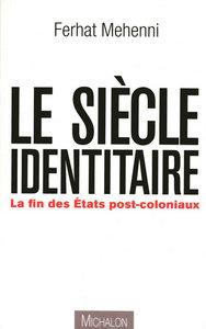 LE SIECLE IDENTITAIRE: LA FIN DES ETATS POSTCOLONIAUX